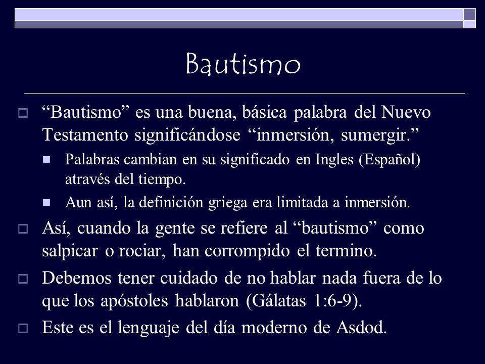 Bautismo Bautismo es una buena, básica palabra del Nuevo Testamento significándose inmersión, sumergir.