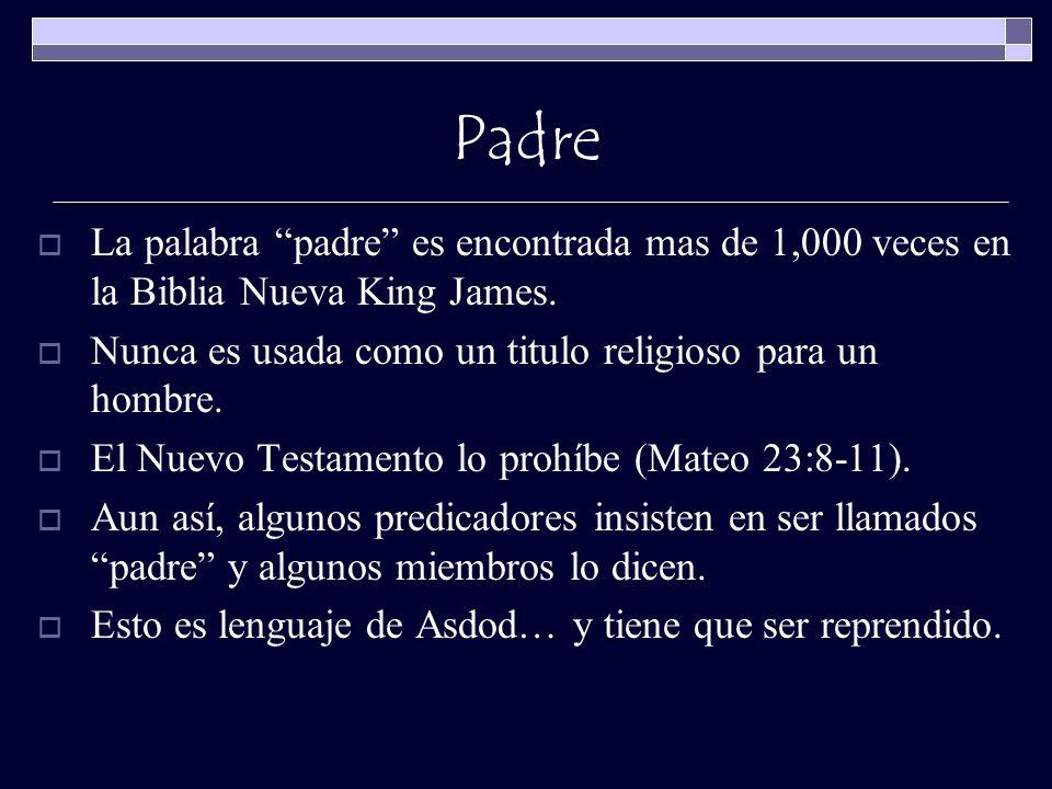 PadreLa palabra padre es encontrada mas de 1,000 veces en la Biblia Nueva King James. Nunca es usada como un titulo religioso para un hombre.