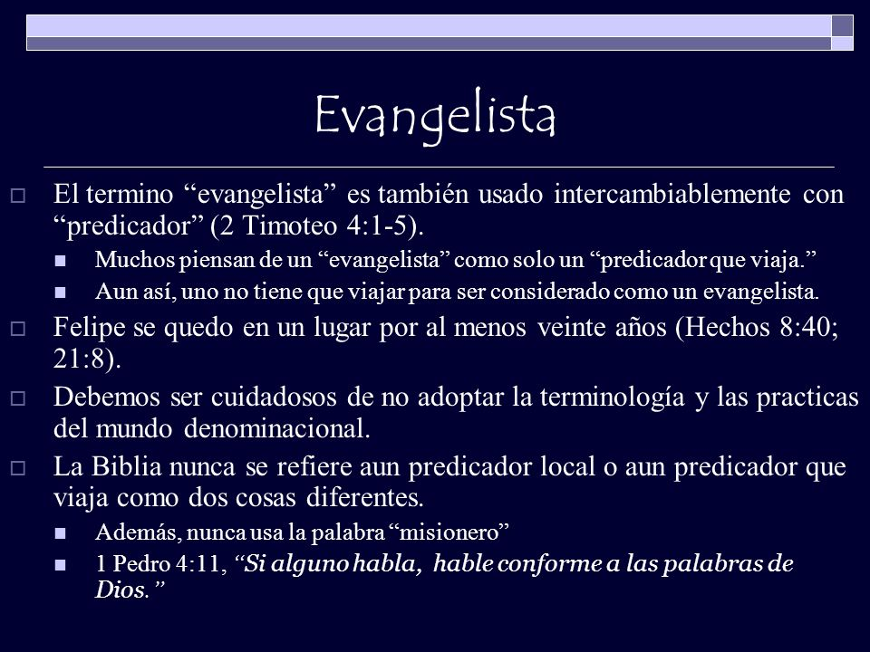 Evangelista El termino evangelista es también usado intercambiablemente con predicador (2 Timoteo 4:1-5).