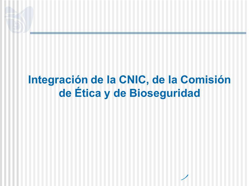 Integración de la CNIC, de la Comisión de Ética y de Bioseguridad