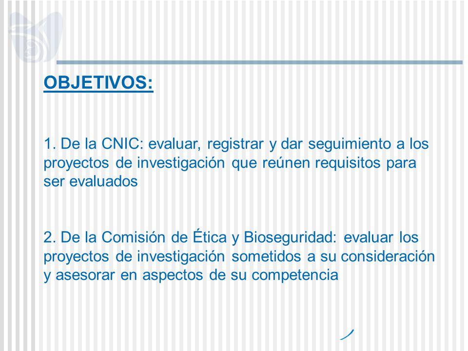 OBJETIVOS: 1. De la CNIC: evaluar, registrar y dar seguimiento a los proyectos de investigación que reúnen requisitos para ser evaluados.