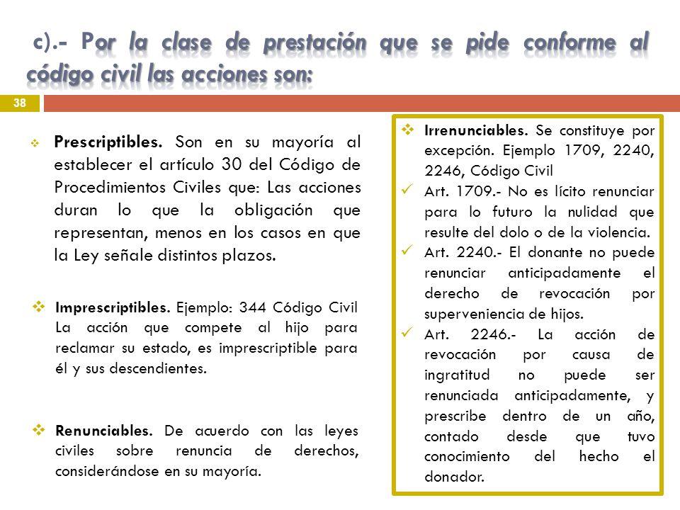 c).- Por la clase de prestación que se pide conforme al código civil las acciones son:
