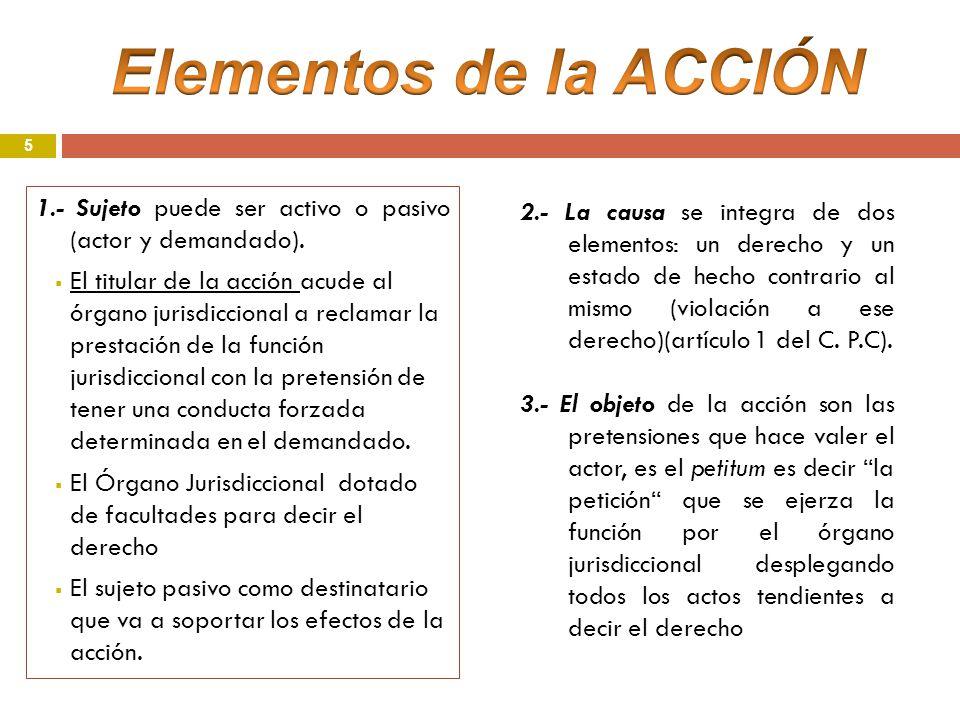 Elementos de la ACCIÓN 1.- Sujeto puede ser activo o pasivo (actor y demandado).