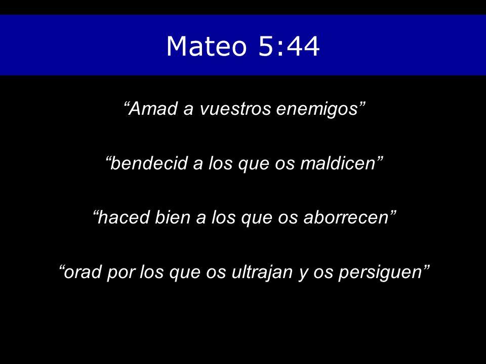 Mateo 5:44 Amad a vuestros enemigos bendecid a los que os maldicen