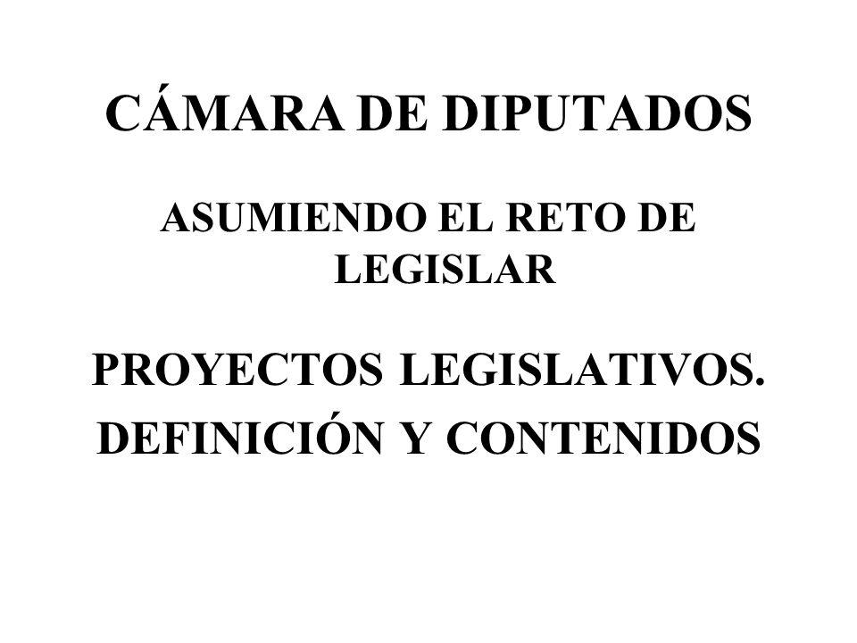 CÁMARA DE DIPUTADOS PROYECTOS LEGISLATIVOS. DEFINICIÓN Y CONTENIDOS
