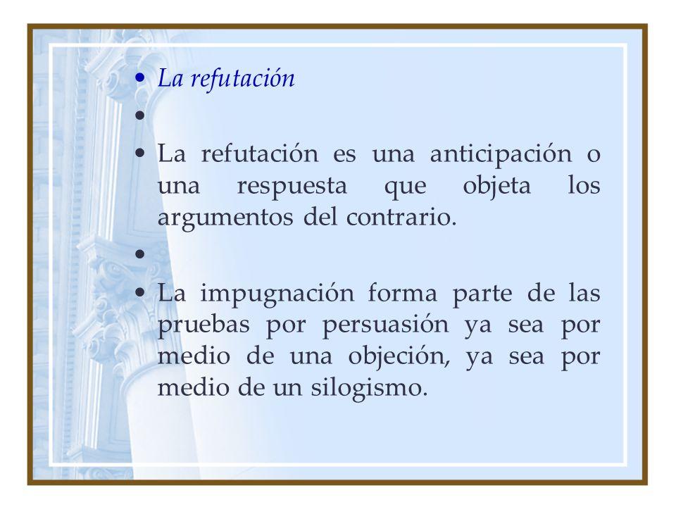 La refutación La refutación es una anticipación o una respuesta que objeta los argumentos del contrario.