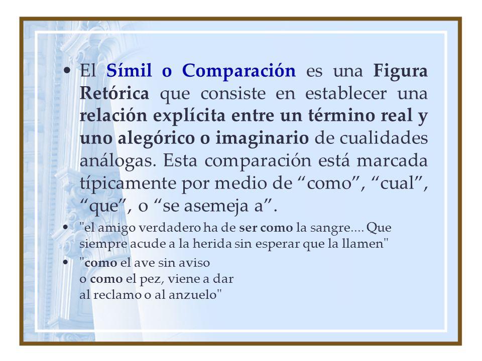 El Símil o Comparación es una Figura Retórica que consiste en establecer una relación explícita entre un término real y uno alegórico o imaginario de cualidades análogas. Esta comparación está marcada típicamente por medio de como , cual , que , o se asemeja a .