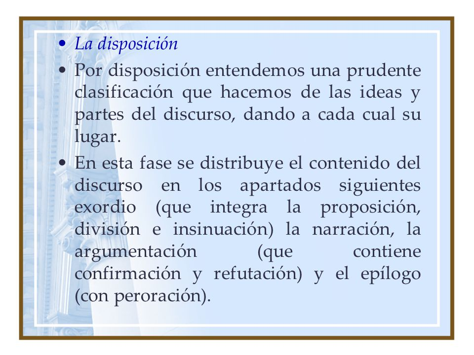 La disposición Por disposición entendemos una prudente clasificación que hacemos de las ideas y partes del discurso, dando a cada cual su lugar.