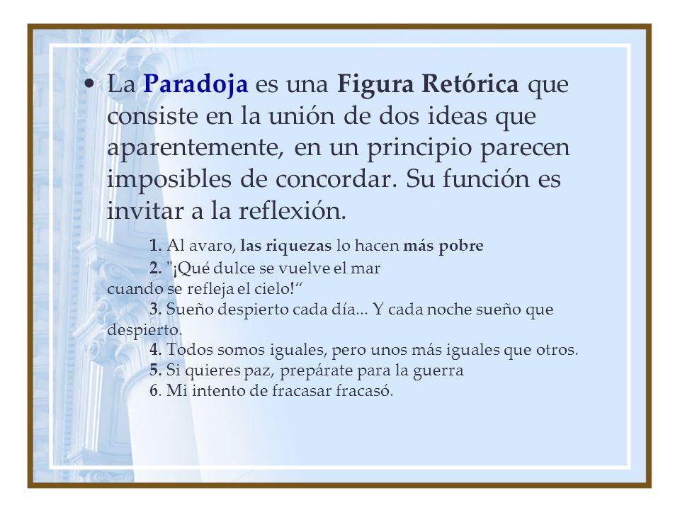 La Paradoja es una Figura Retórica que consiste en la unión de dos ideas que aparentemente, en un principio parecen imposibles de concordar.
