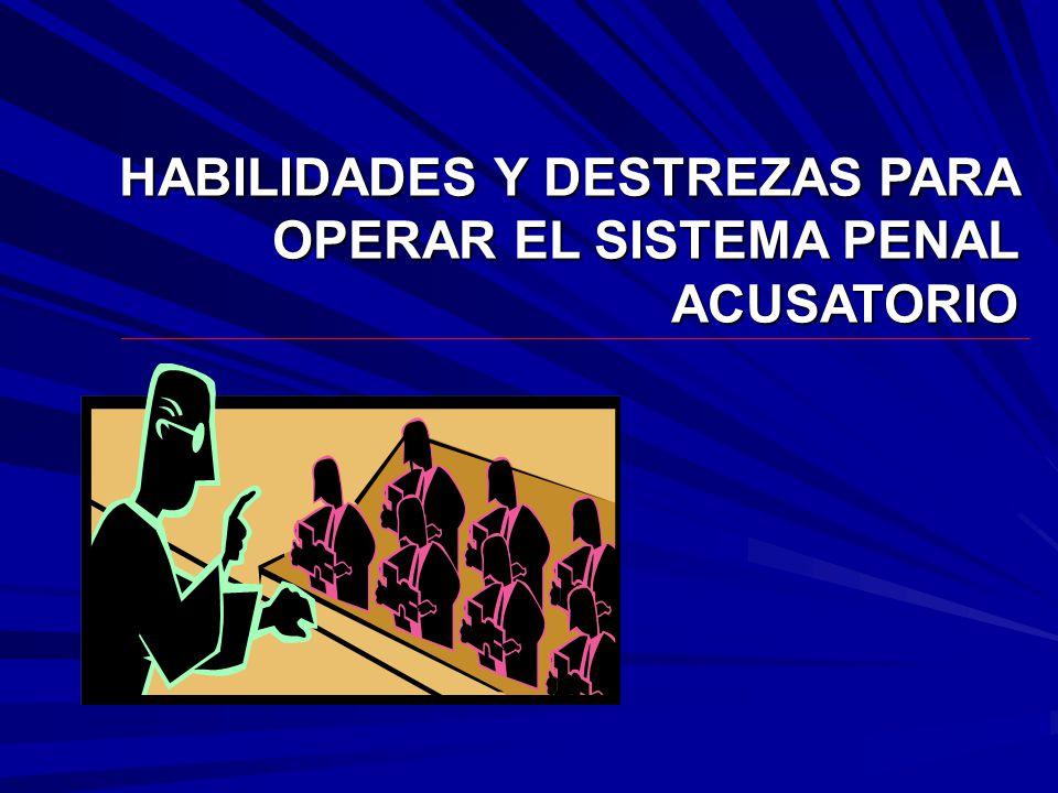 HABILIDADES Y DESTREZAS PARA OPERAR EL SISTEMA PENAL ACUSATORIO