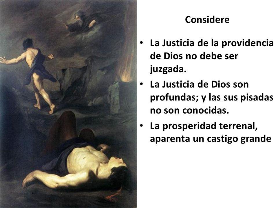 Considere La Justicia de la providencia de Dios no debe ser juzgada. La Justicia de Dios son profundas; y las sus pisadas no son conocidas.