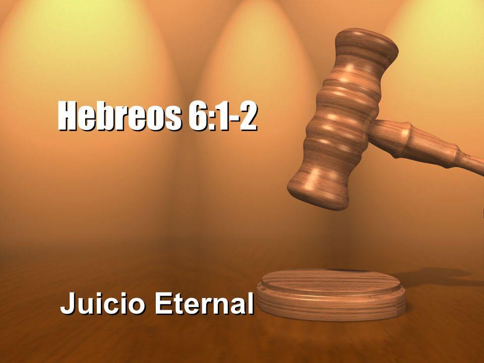 Hebreos 6:1-2 Juicio Eternal
