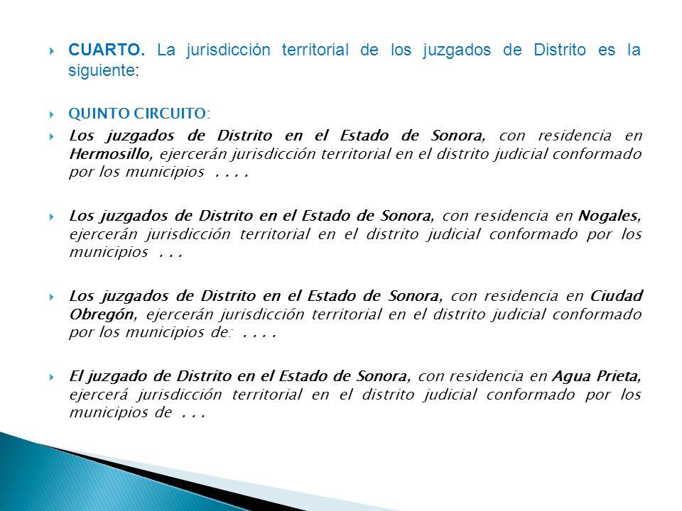 CUARTO. La jurisdicción territorial de los juzgados de Distrito es la siguiente: