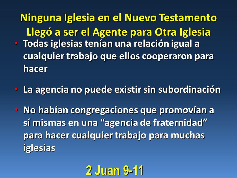 Ninguna Iglesia en el Nuevo Testamento Llegó a ser el Agente para Otra Iglesia