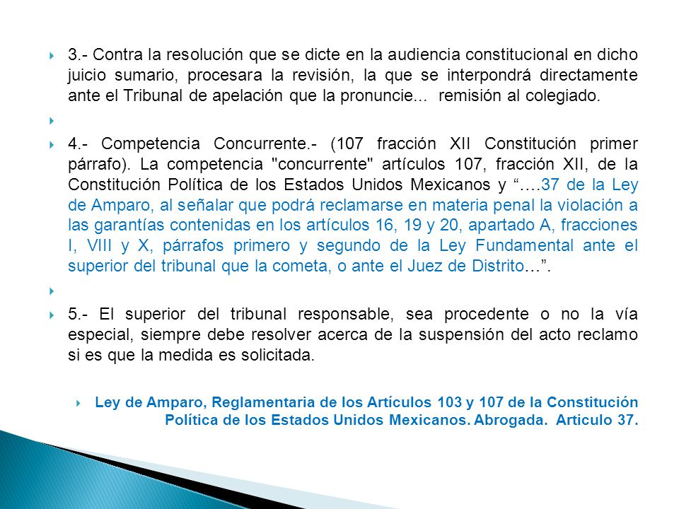 3.- Contra la resolución que se dicte en la audiencia constitucional en dicho juicio sumario, procesara la revisión, la que se interpondrá directamente ante el Tribunal de apelación que la pronuncie... remisión al colegiado.