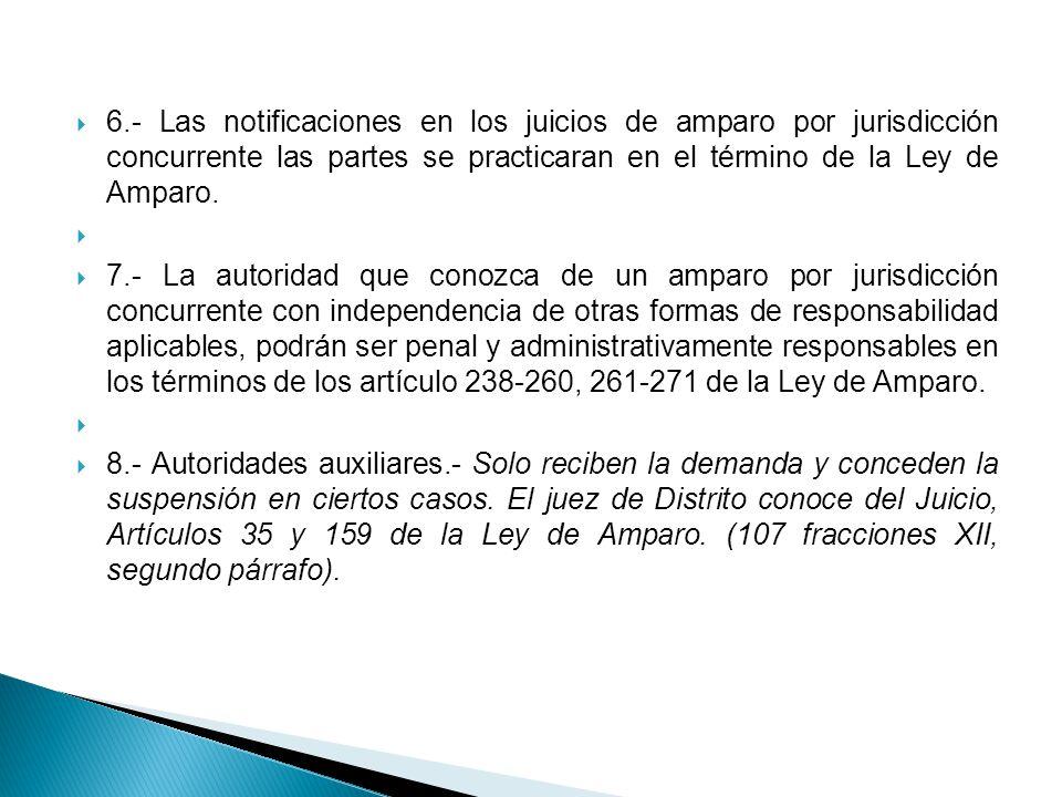 6.- Las notificaciones en los juicios de amparo por jurisdicción concurrente las partes se practicaran en el término de la Ley de Amparo.