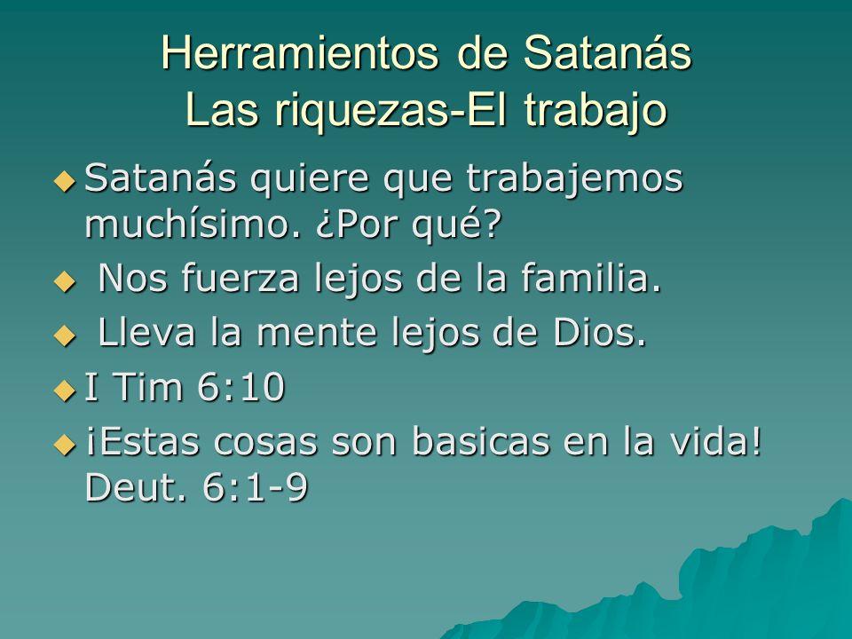 Herramientos de Satanás Las riquezas-El trabajo