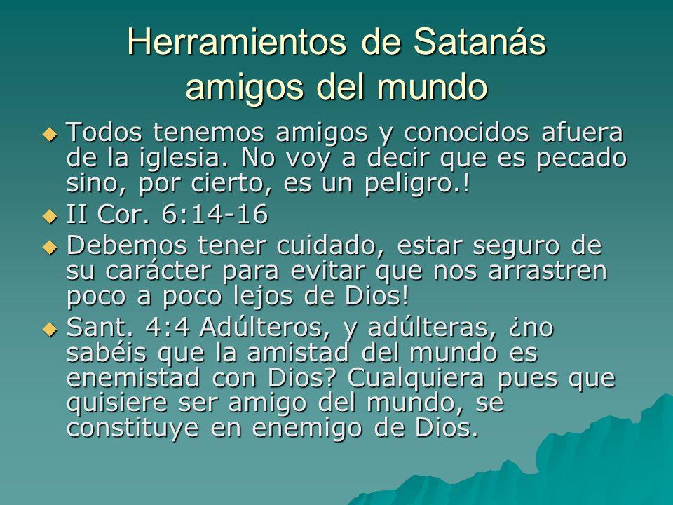 Herramientos de Satanás amigos del mundo