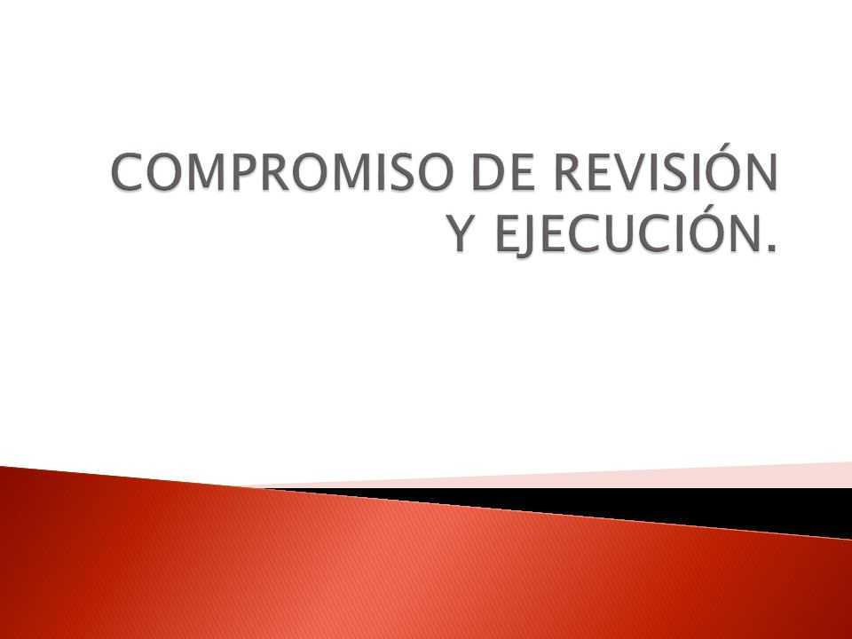 COMPROMISO DE REVISIÓN Y EJECUCIÓN.