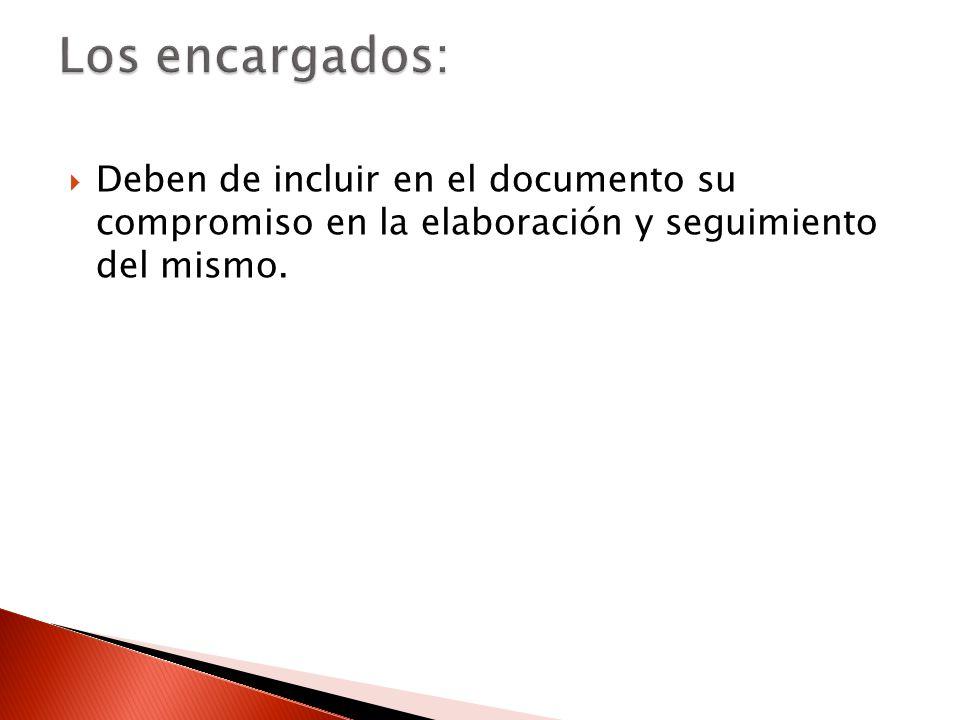 Los encargados: Deben de incluir en el documento su compromiso en la elaboración y seguimiento del mismo.