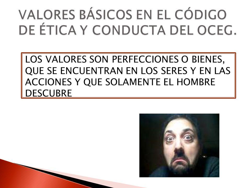VALORES BÁSICOS EN EL CÓDIGO DE ÉTICA Y CONDUCTA DEL OCEG.