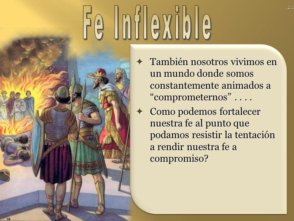 Fe Inflexible También nosotros vivimos en un mundo donde somos constantemente animados a comprometernos . . . .
