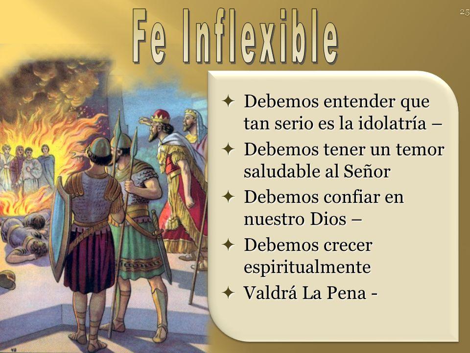 Fe Inflexible Debemos entender que tan serio es la idolatría –