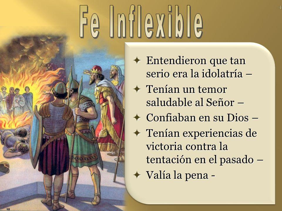 Fe Inflexible Entendieron que tan serio era la idolatría –