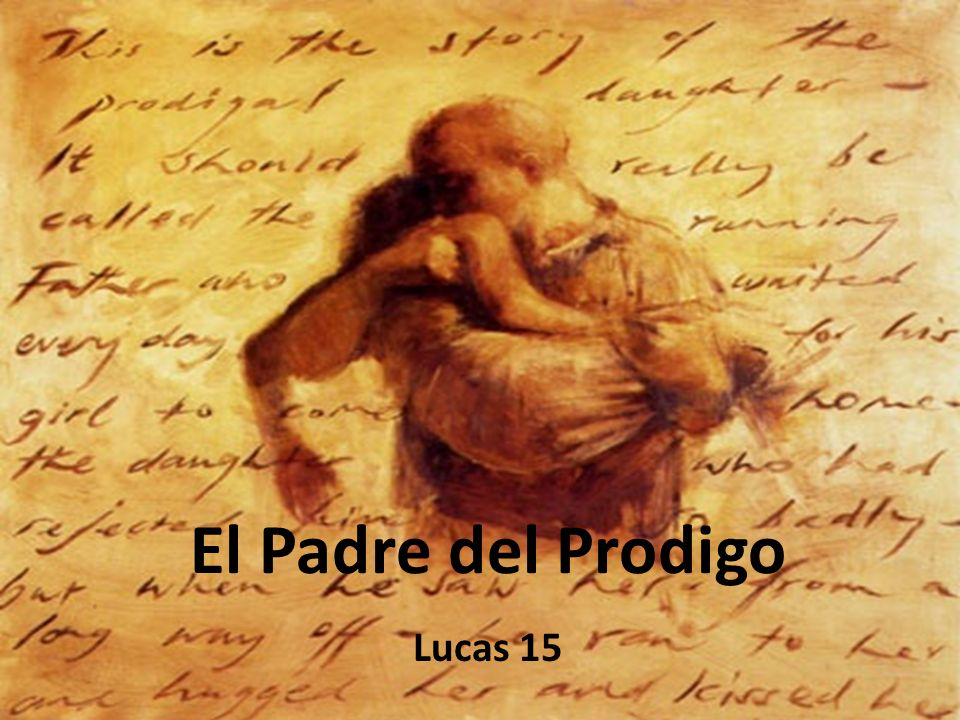 El Padre del Prodigo Lucas 15