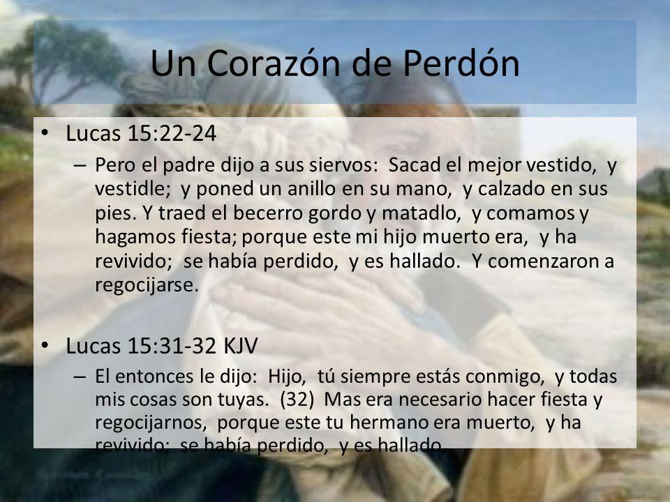 Un Corazón de Perdón Lucas 15:22-24 Lucas 15:31-32 KJV