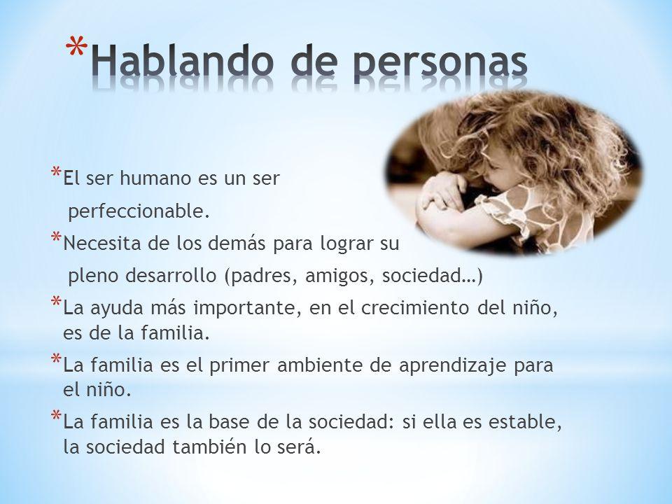 Hablando de personas El ser humano es un ser perfeccionable.