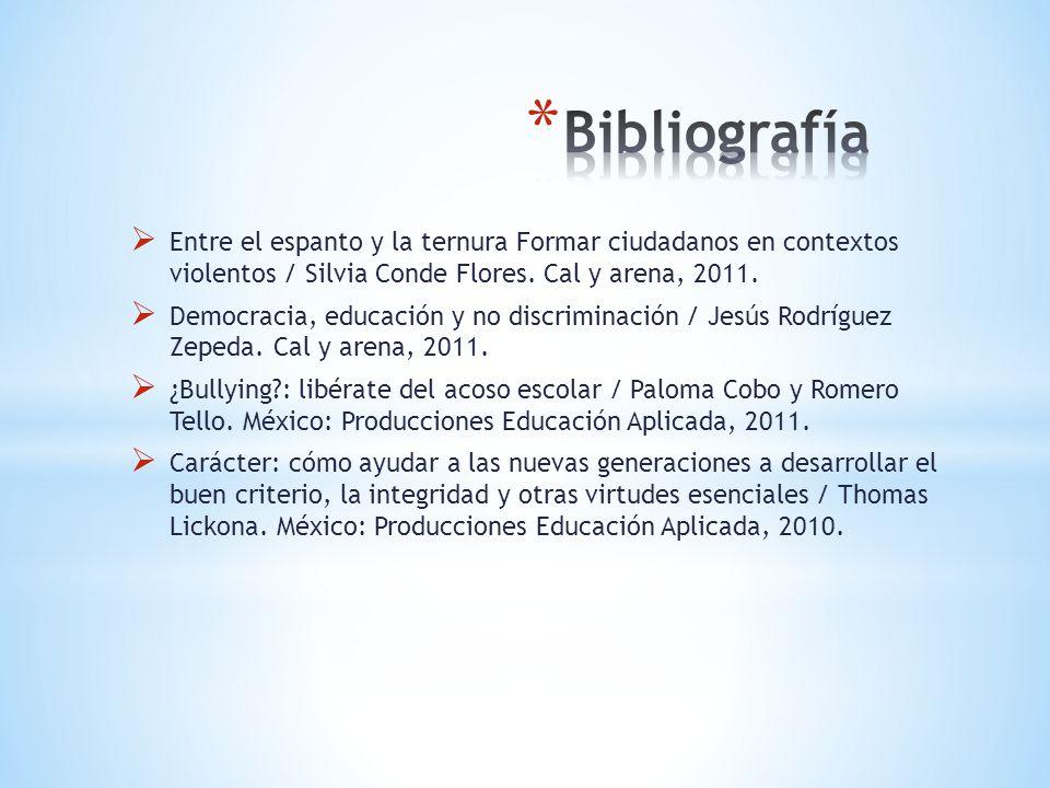 Bibliografía Entre el espanto y la ternura Formar ciudadanos en contextos violentos / Silvia Conde Flores. Cal y arena, 2011.