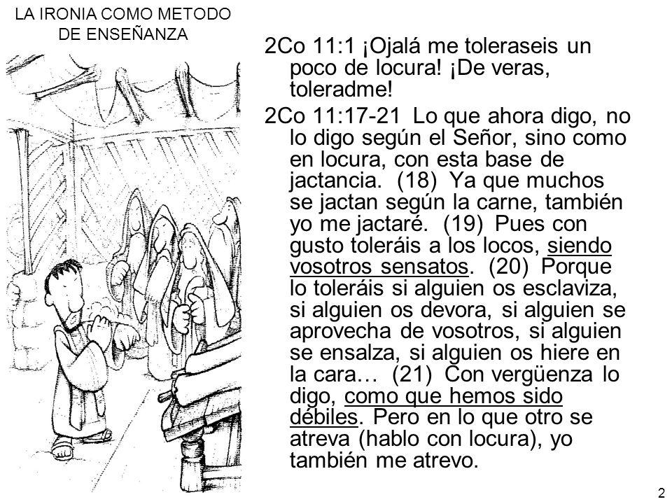 2Co 11:1 ¡Ojalá me toleraseis un poco de locura! ¡De veras, toleradme!