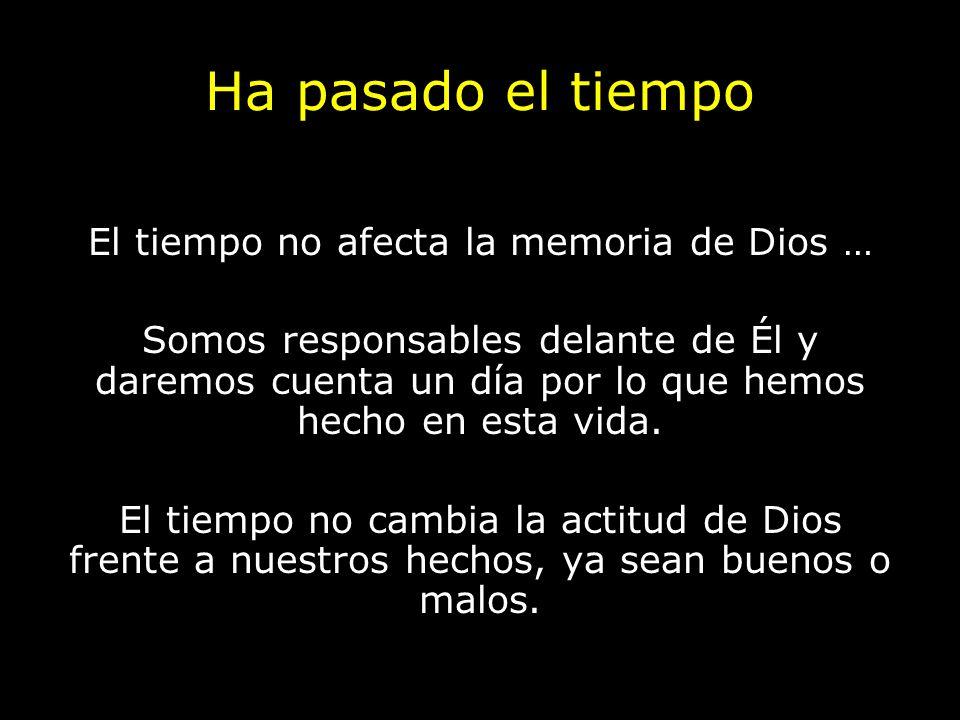 El tiempo no afecta la memoria de Dios …
