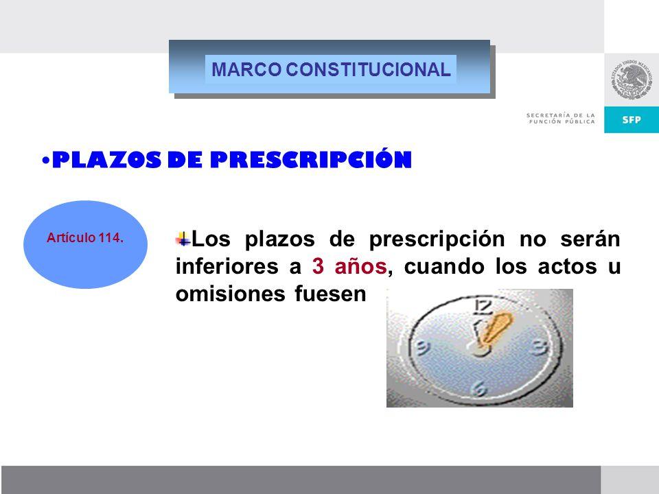 MARCO CONSTITUCIONAL PLAZOS DE PRESCRIPCIÓN. Los plazos de prescripción no serán inferiores a 3 años, cuando los actos u omisiones fuesen.