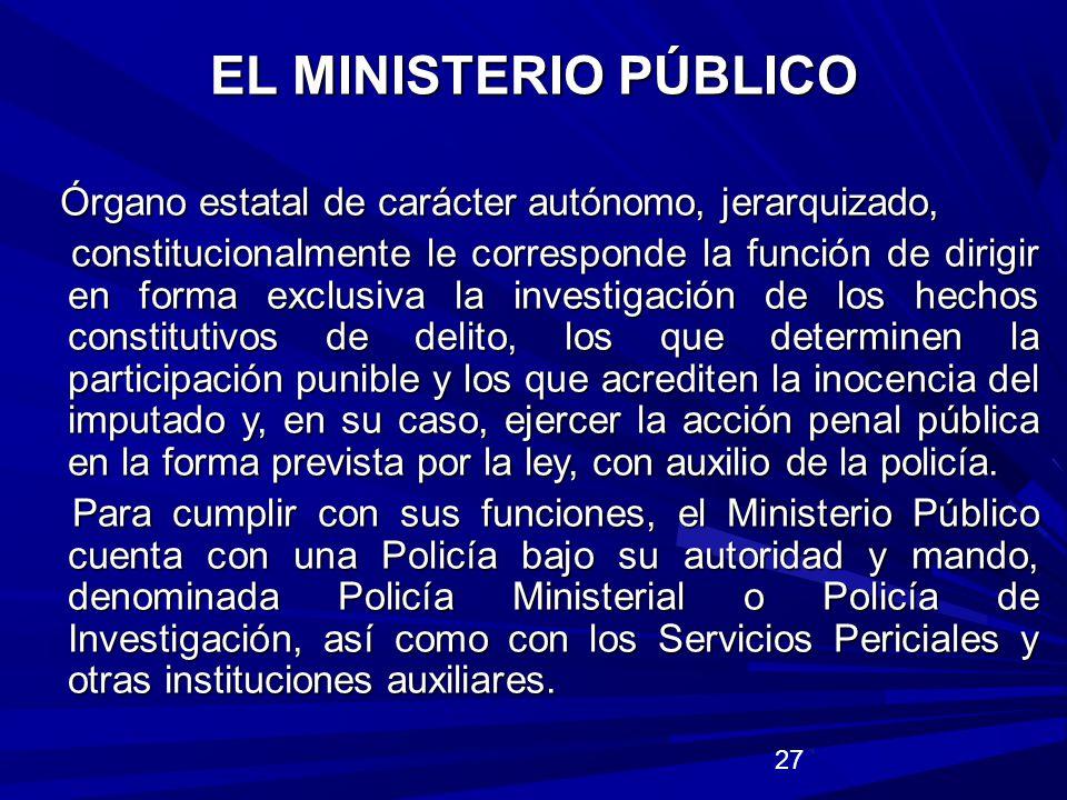 EL MINISTERIO PÚBLICO Órgano estatal de carácter autónomo, jerarquizado,