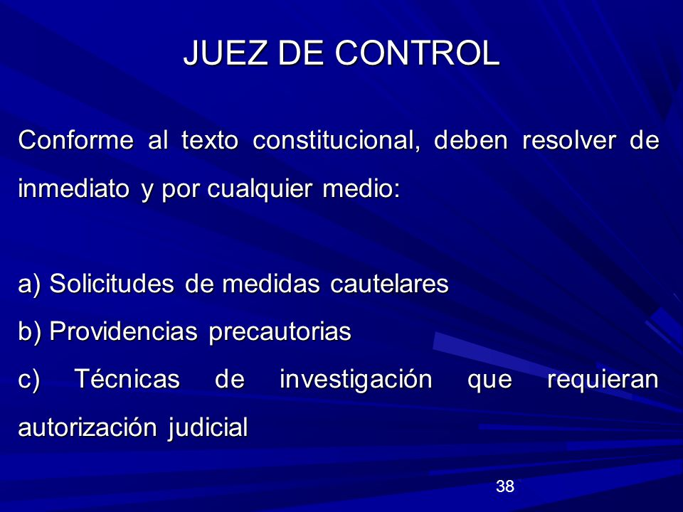 JUEZ DE CONTROL Conforme al texto constitucional, deben resolver de inmediato y por cualquier medio: