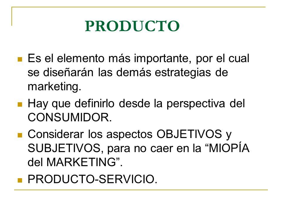 PRODUCTO Es el elemento más importante, por el cual se diseñarán las demás estrategias de marketing.