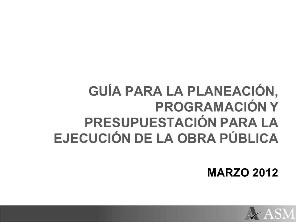 GUÍA PARA LA PLANEACIÓN, PROGRAMACIÓN Y PRESUPUESTACIÓN PARA LA EJECUCIÓN DE LA OBRA PÚBLICA