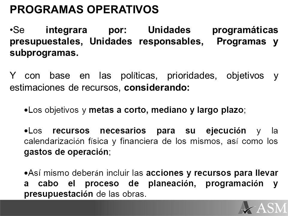 PROGRAMAS OPERATIVOS Se integrara por: Unidades programáticas presupuestales, Unidades responsables, Programas y subprogramas.