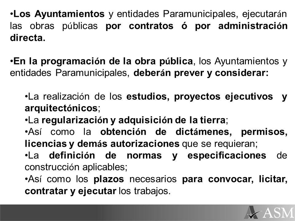 Los Ayuntamientos y entidades Paramunicipales, ejecutarán las obras públicas por contratos ó por administración directa.