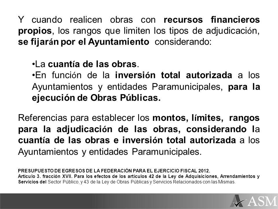 Y cuando realicen obras con recursos financieros propios, los rangos que limiten los tipos de adjudicación, se fijarán por el Ayuntamiento considerando: