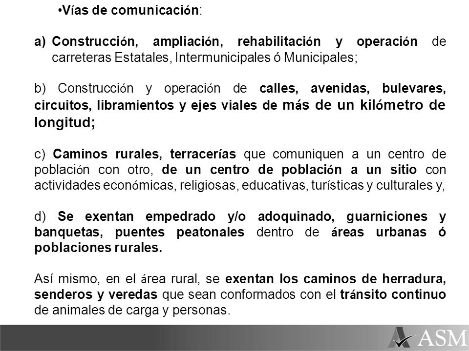 Vías de comunicación: Construcción, ampliación, rehabilitación y operación de carreteras Estatales, Intermunicipales ó Municipales;