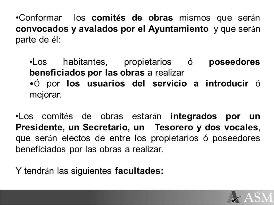 Conformar los comités de obras mismos que serán convocados y avalados por el Ayuntamiento y que serán parte de él: