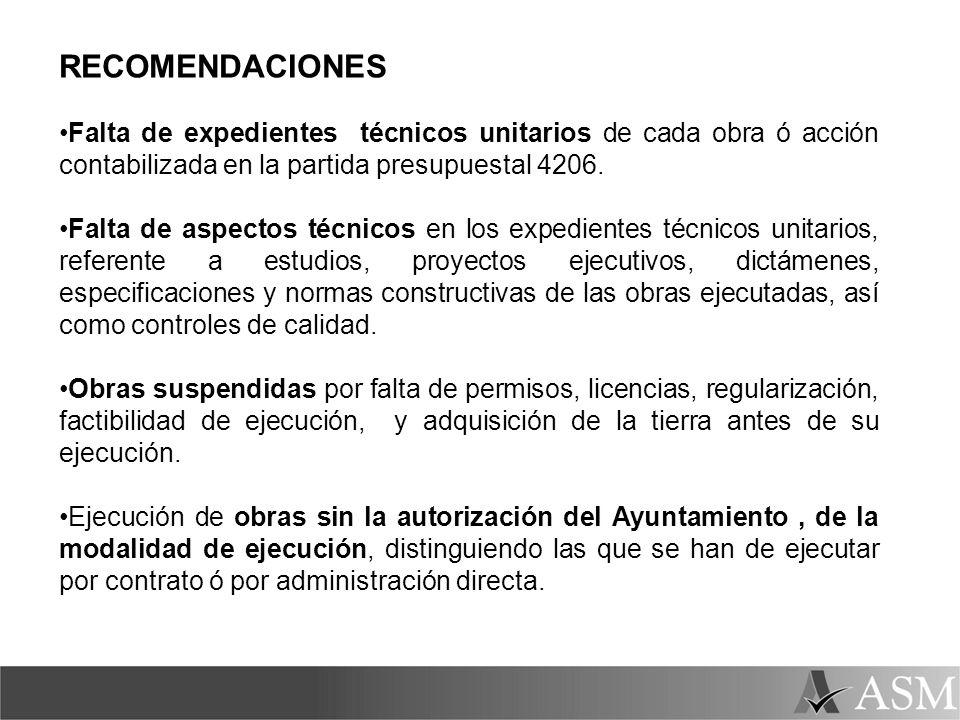 RECOMENDACIONES Falta de expedientes técnicos unitarios de cada obra ó acción contabilizada en la partida presupuestal 4206.