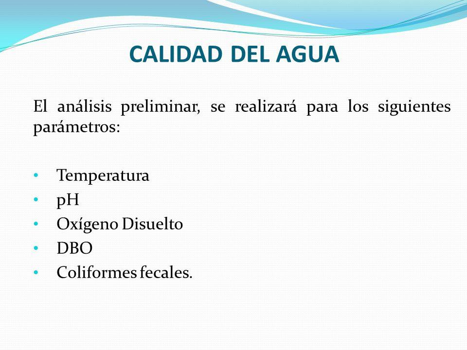 CALIDAD DEL AGUA El análisis preliminar, se realizará para los siguientes parámetros: Temperatura.