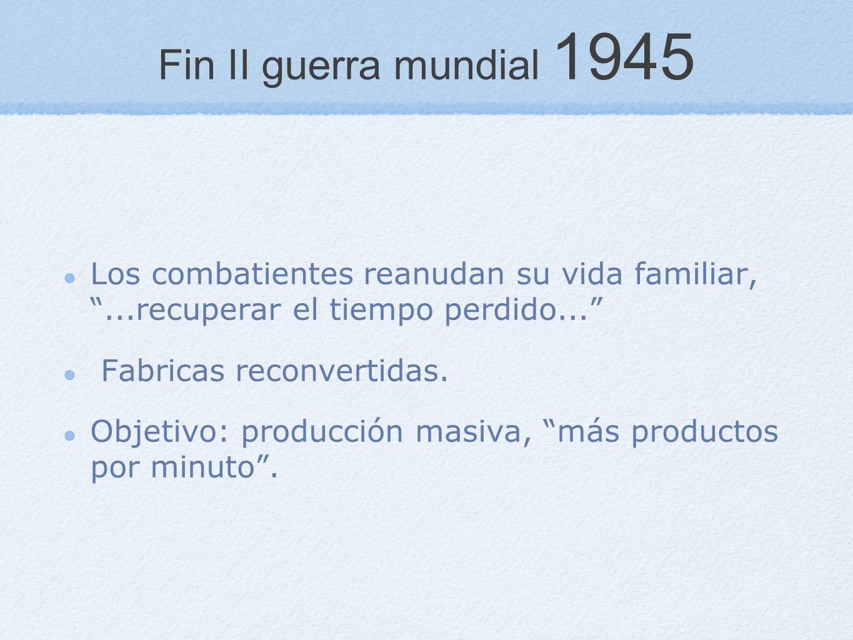 Fin II guerra mundial 1945 Los combatientes reanudan su vida familiar, ...recuperar el tiempo perdido...