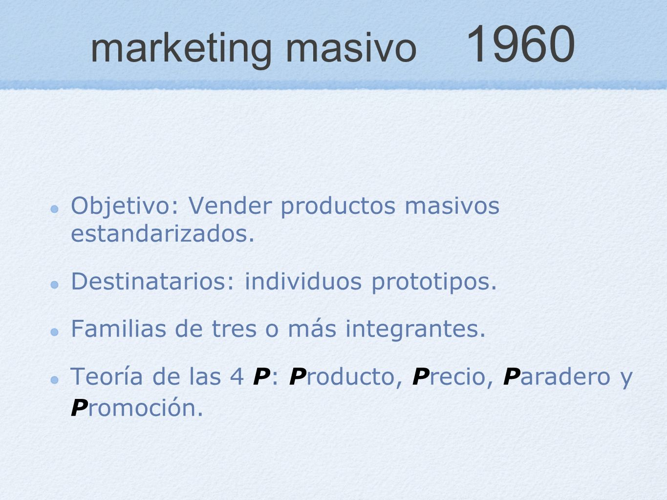 marketing masivo 1960 Objetivo: Vender productos masivos estandarizados. Destinatarios: individuos prototipos.