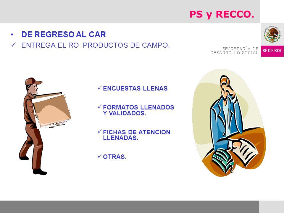 PS y RECCO. DE REGRESO AL CAR ENTREGA EL RO PRODUCTOS DE CAMPO.