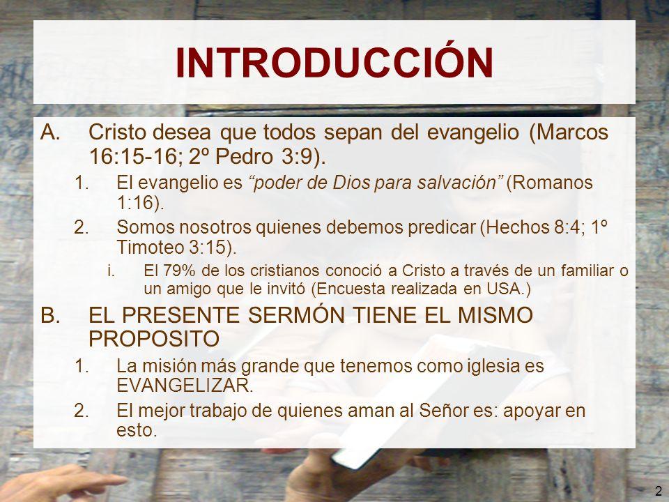 INTRODUCCIÓN Cristo desea que todos sepan del evangelio (Marcos 16:15-16; 2º Pedro 3:9).